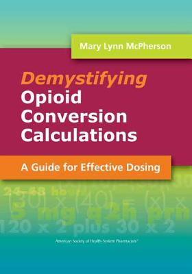 Demystifying Opioid Conversion Calculations By Mcpherson, Mary Lynn